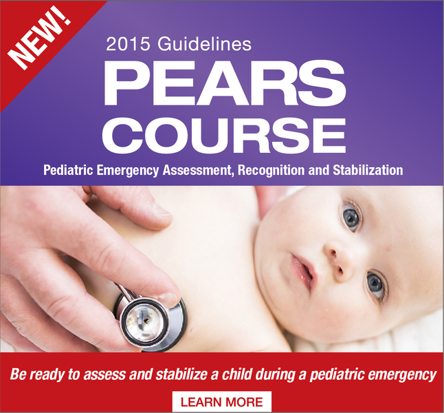 NEW! 2015 Guidelines PEARS COURSE Pediatric Emergency Assessment, Recognition and Stabilization. Be Ready to assess and stabilize a child during a pediatric emergency LEARN MORE