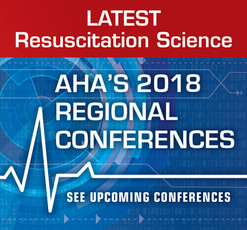 Latest Resuscitation Science AHA's 2018 Regional Conferences See Upcoming Conferences