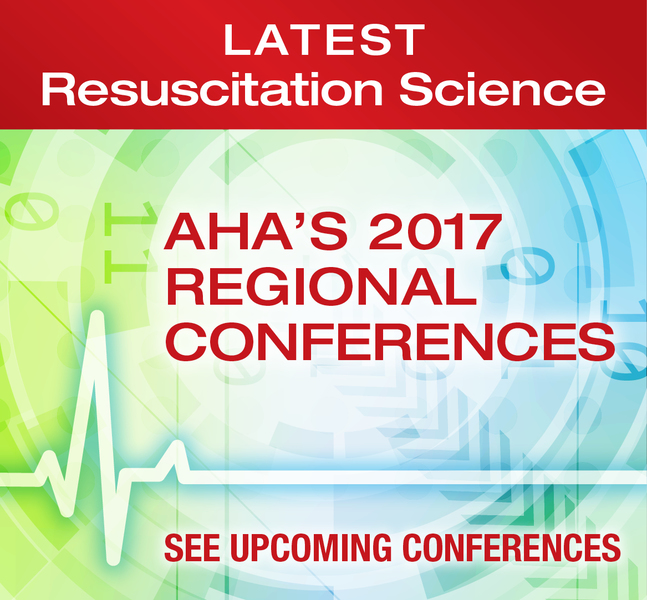 Latest Resuscitation Science AHA's 2017 Regional Conferences See Upcoming Conferences